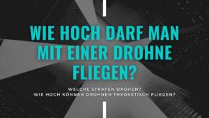Blog Banner: Wie hoch darf man mit einer Drohne fliegen?