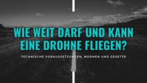 Blog Banner: Wie weit fliegt eine Drohne? Wie weit darf eine Drohne fliegen?